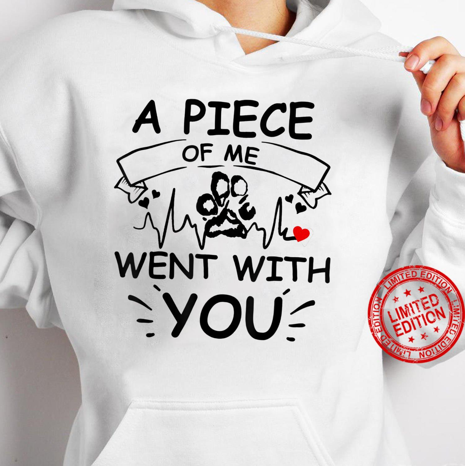 A Piece Of Me Went With You And Dog Paw Shirt hoodie