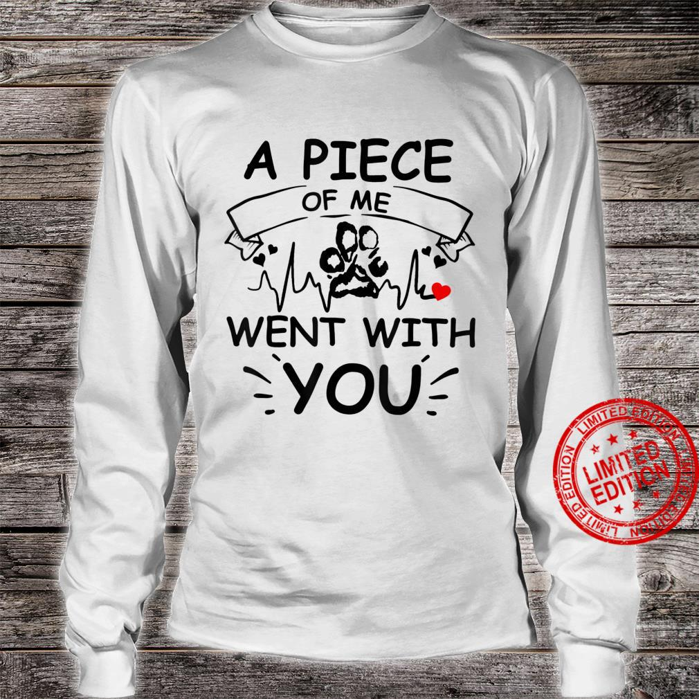 A Piece Of Me Went With You And Dog Paw Shirt long sleeved