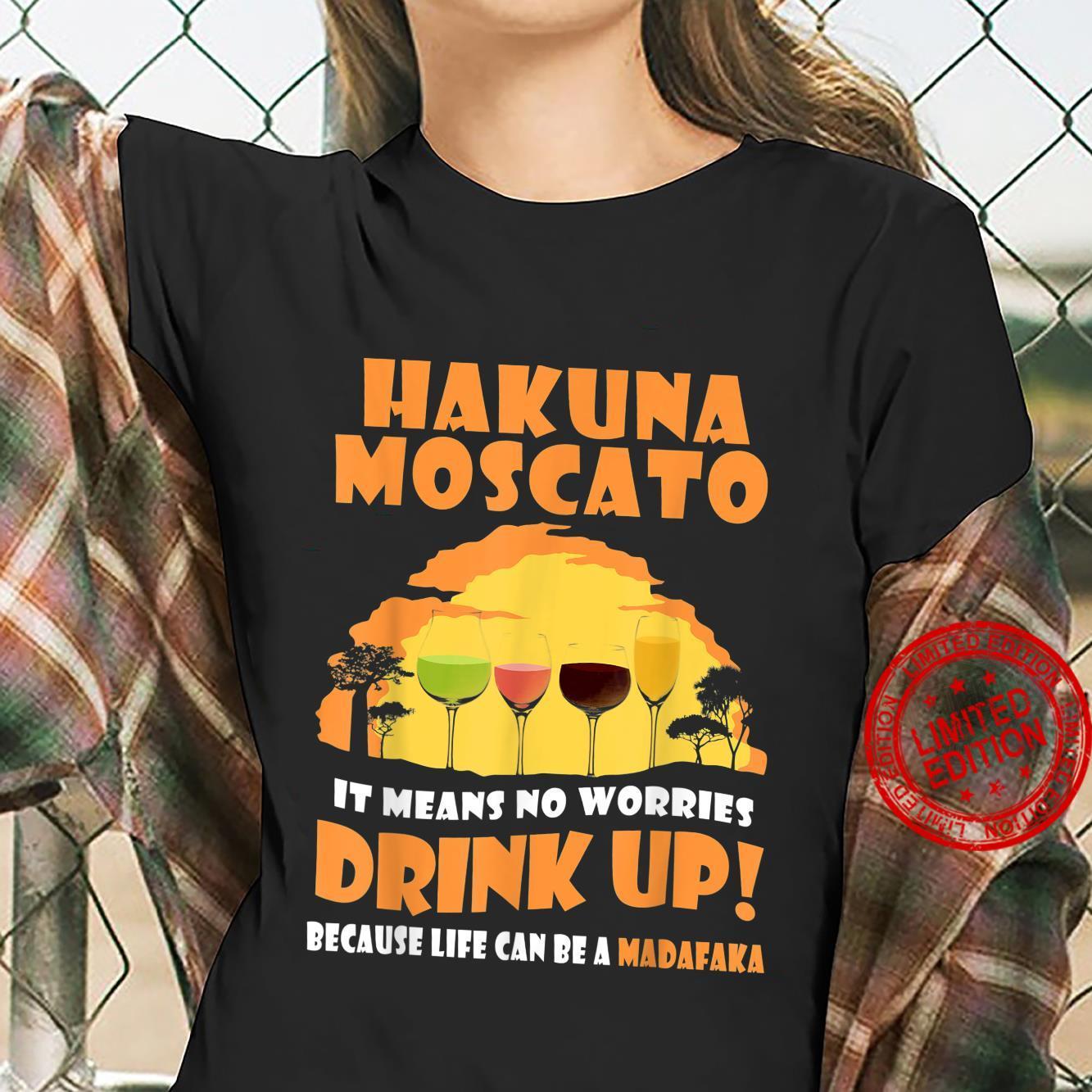 Hakuna Moscato It Means No Worries Drink Up Shirt ladies tee