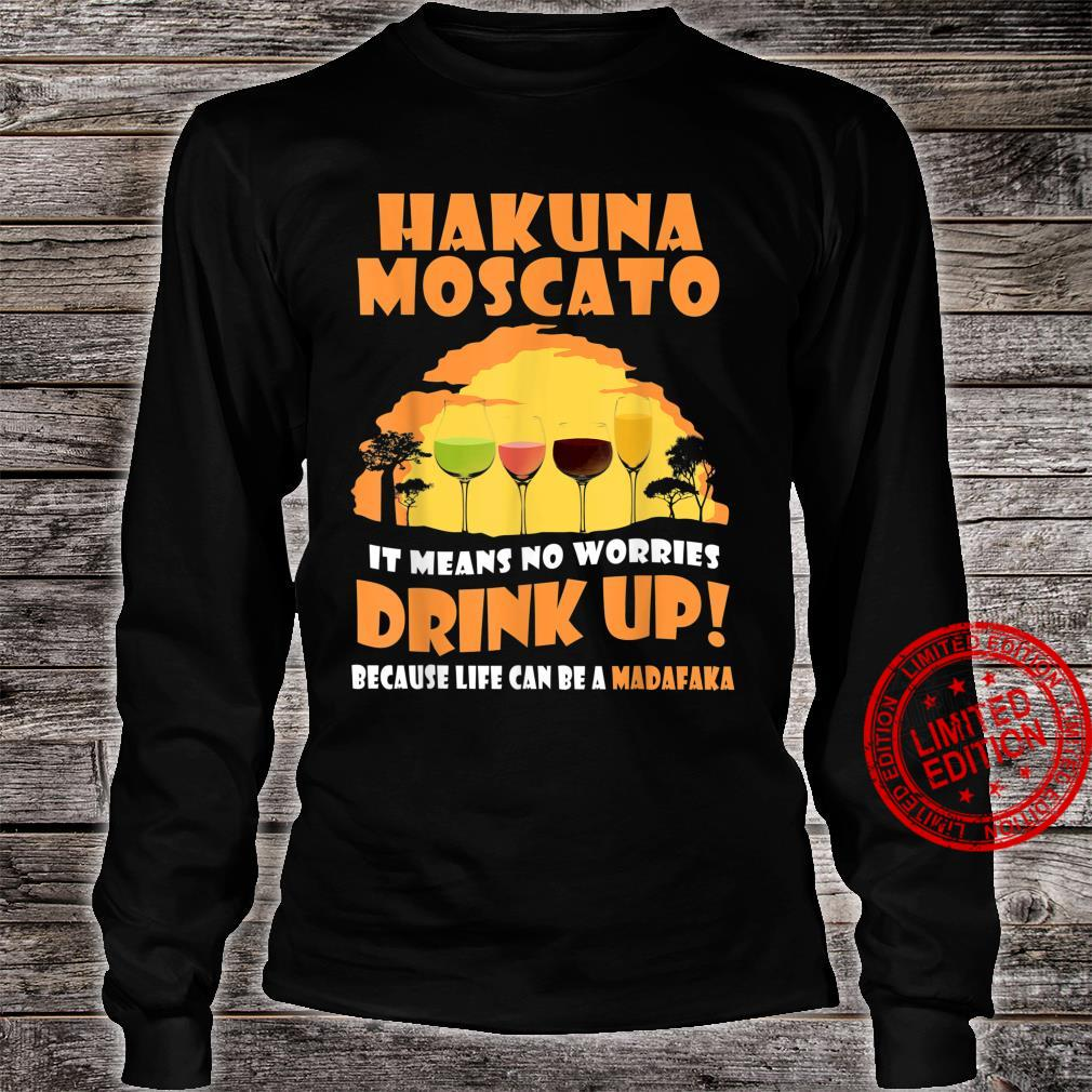 Hakuna Moscato It Means No Worries Drink Up Shirt long sleeved