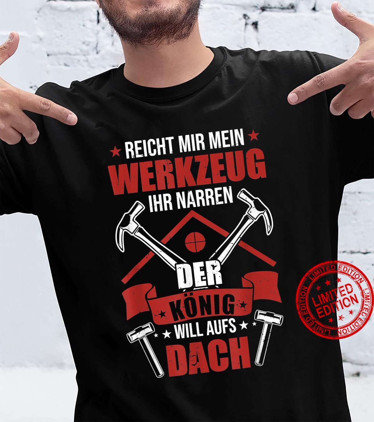 Herren Zimmermann Dachdecker Spruch Der König Will Aufs Dach Shirt