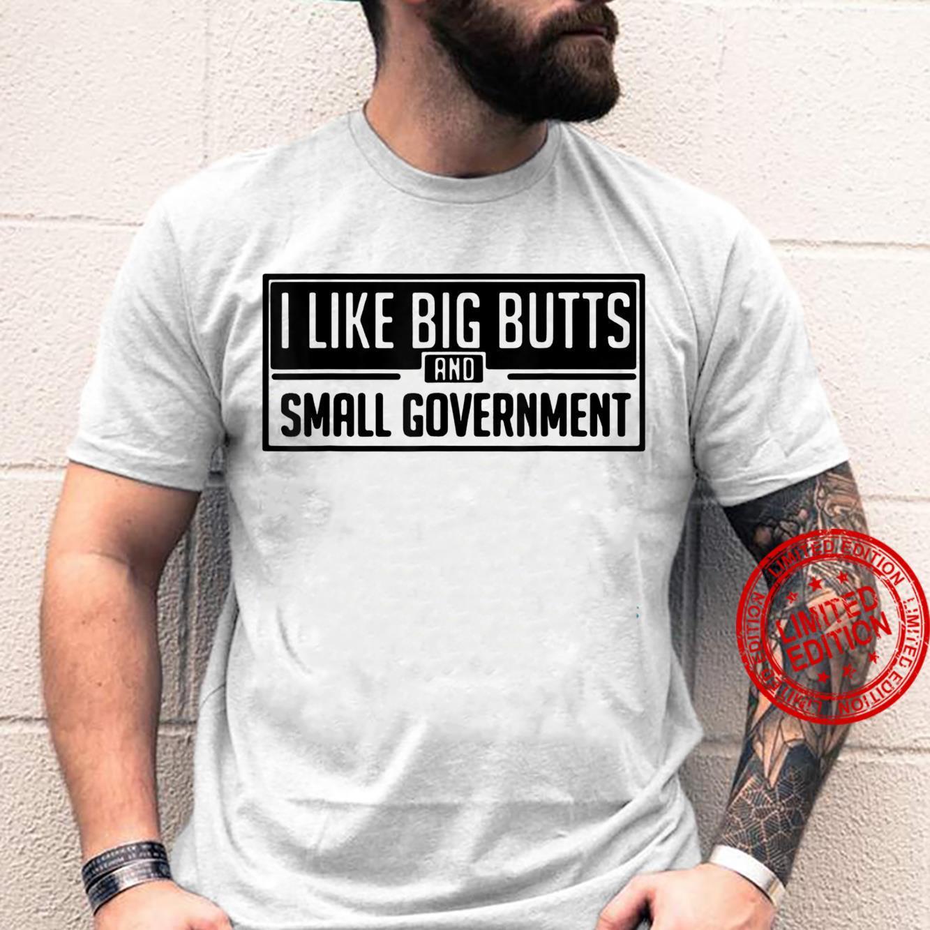 I Like Big Butts And Small Government Shirt