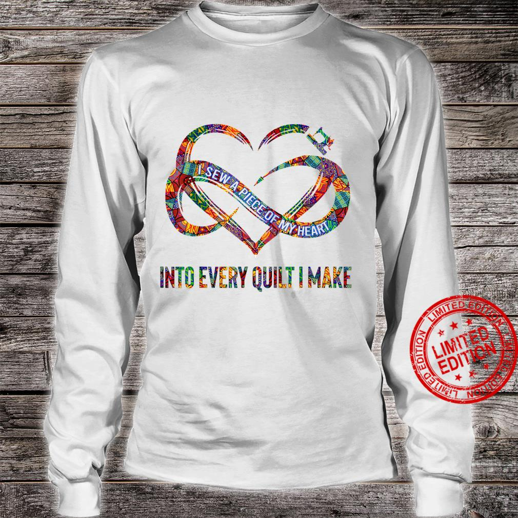 I Sew A Piece Of My Heart Into Every Quilt I Make Shirt long sleeved