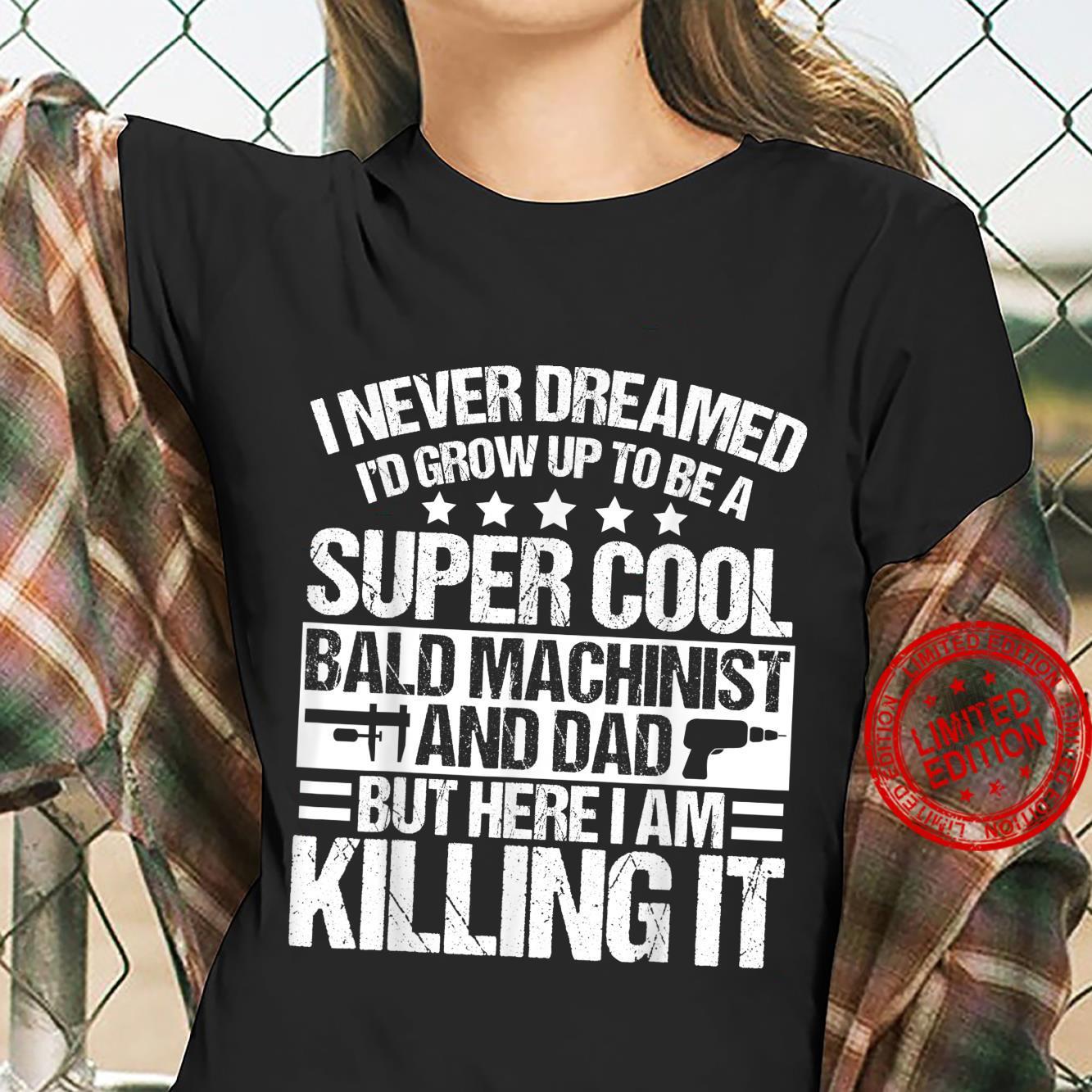 Mens Bald Machinist Dad Apparel Great Machinists Design Shirt ladies tee