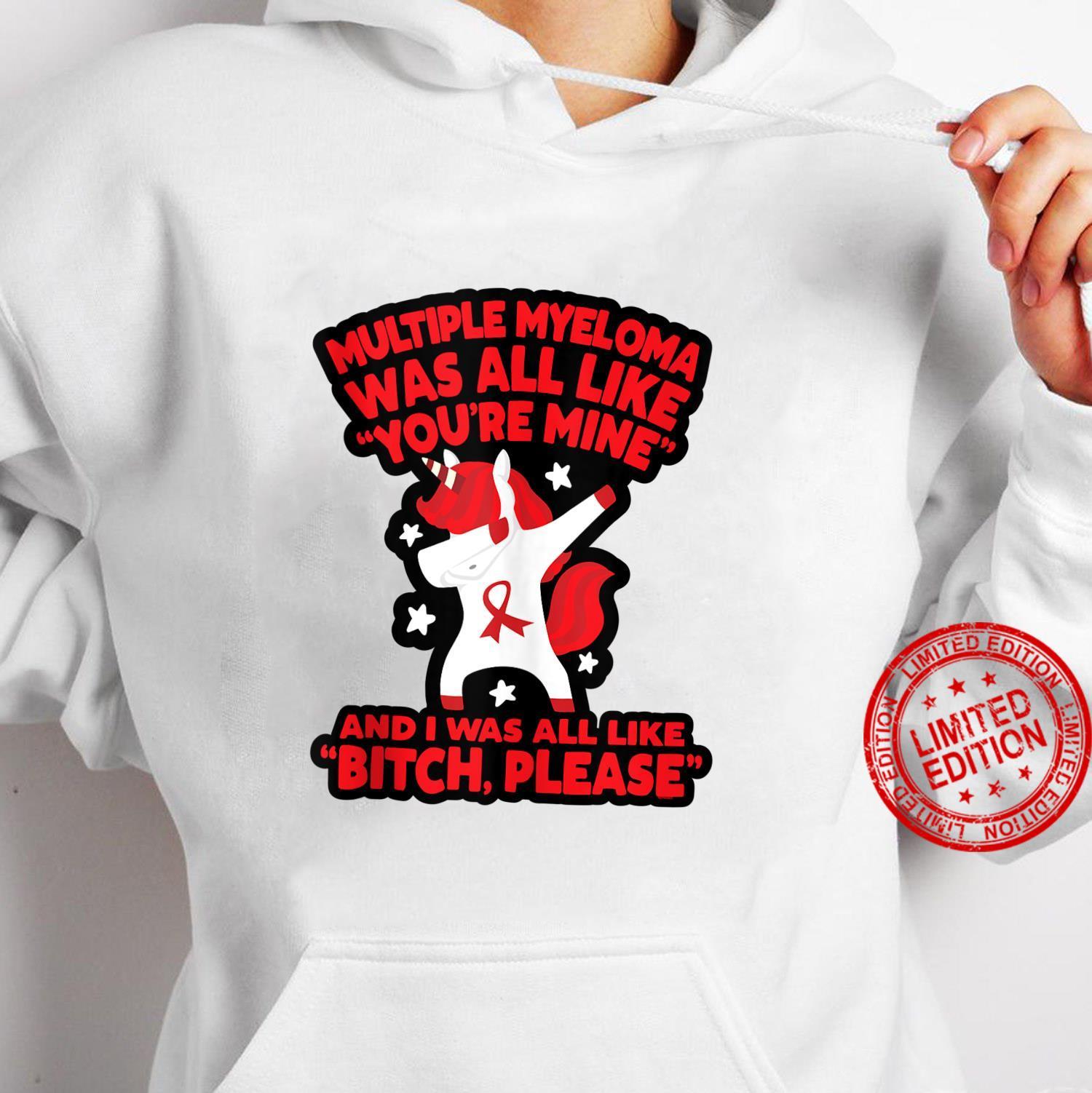 Multiple Myeloma Bitch Please Quote Unicorn Shirt hoodie