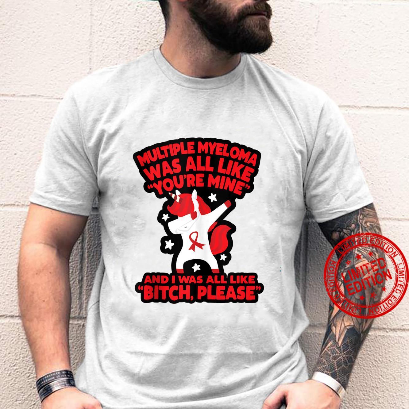 Multiple Myeloma Bitch Please Quote Unicorn Shirt