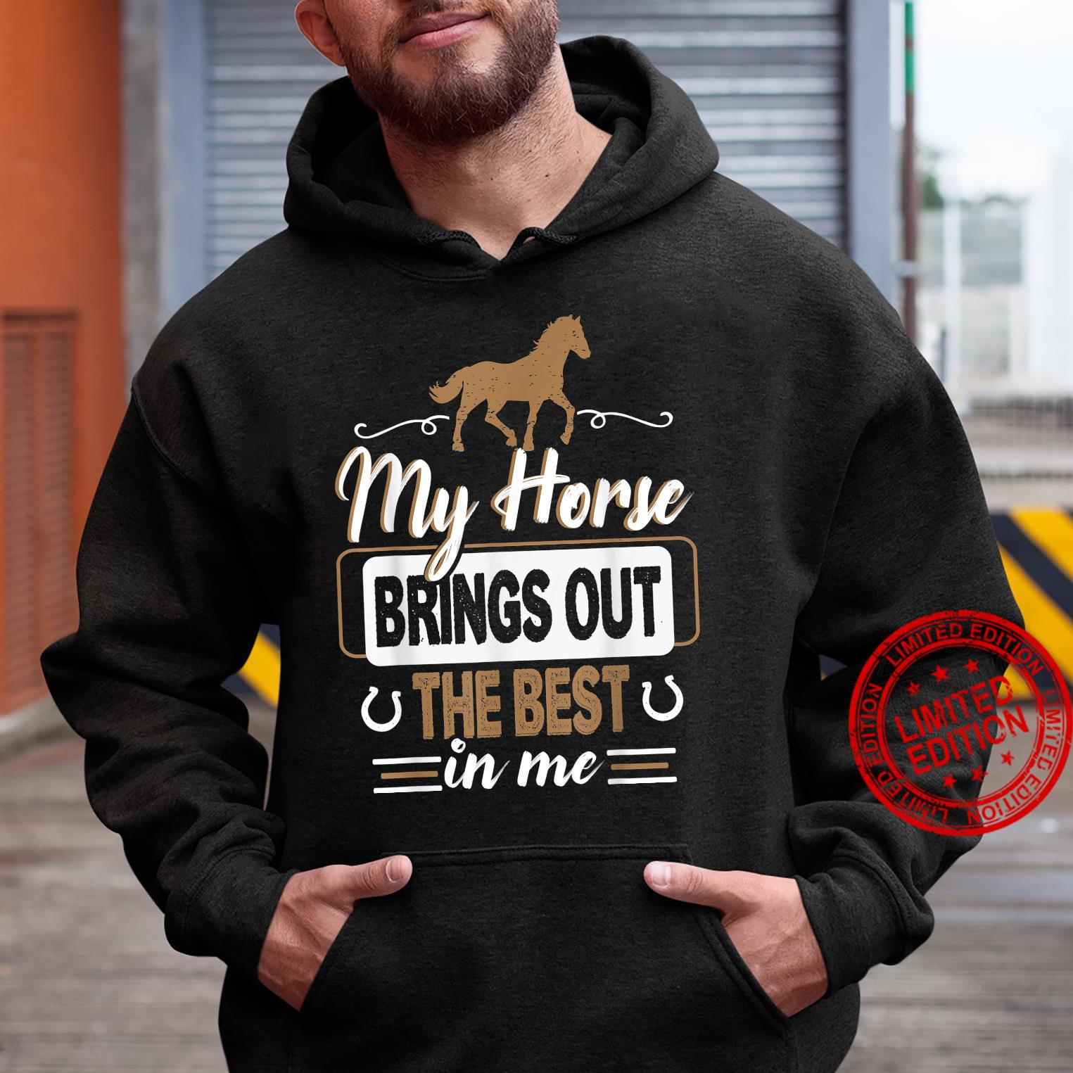 My horse Brings Out The Best In Me Horse Shirt hoodie