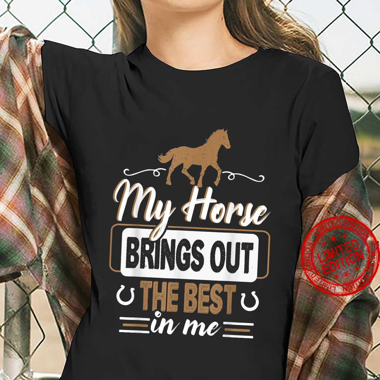 My horse Brings Out The Best In Me Horse Shirt ladies tee