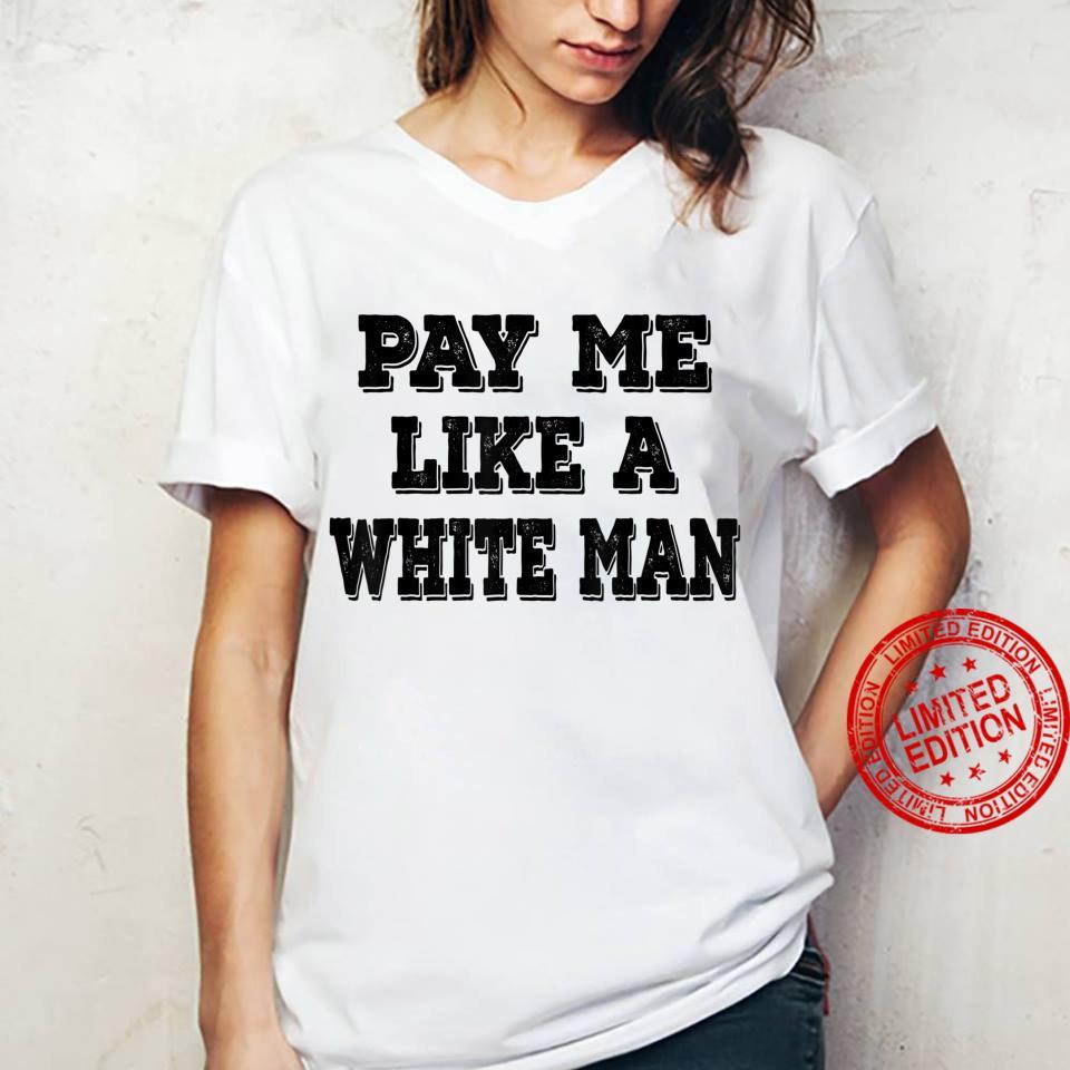 Pay Me Like A White Man Shirt Pay Equality Wage Equality Shirt ladies tee