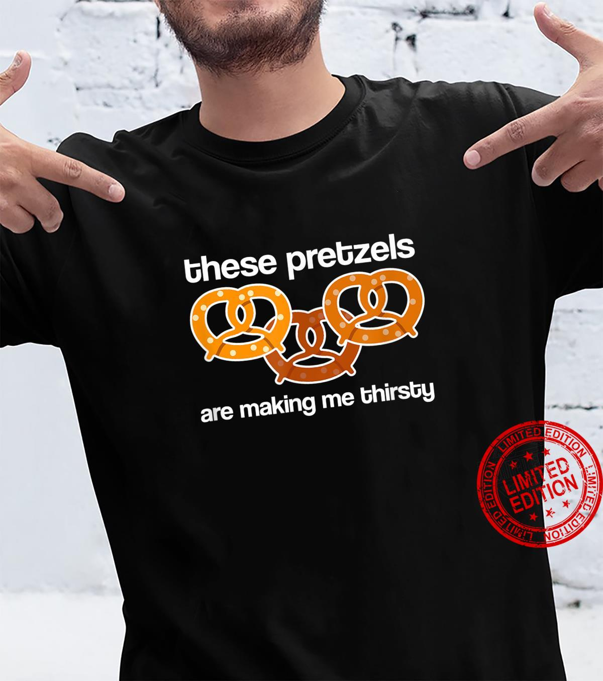 These Pretzels are Making me Thirsty Shirt