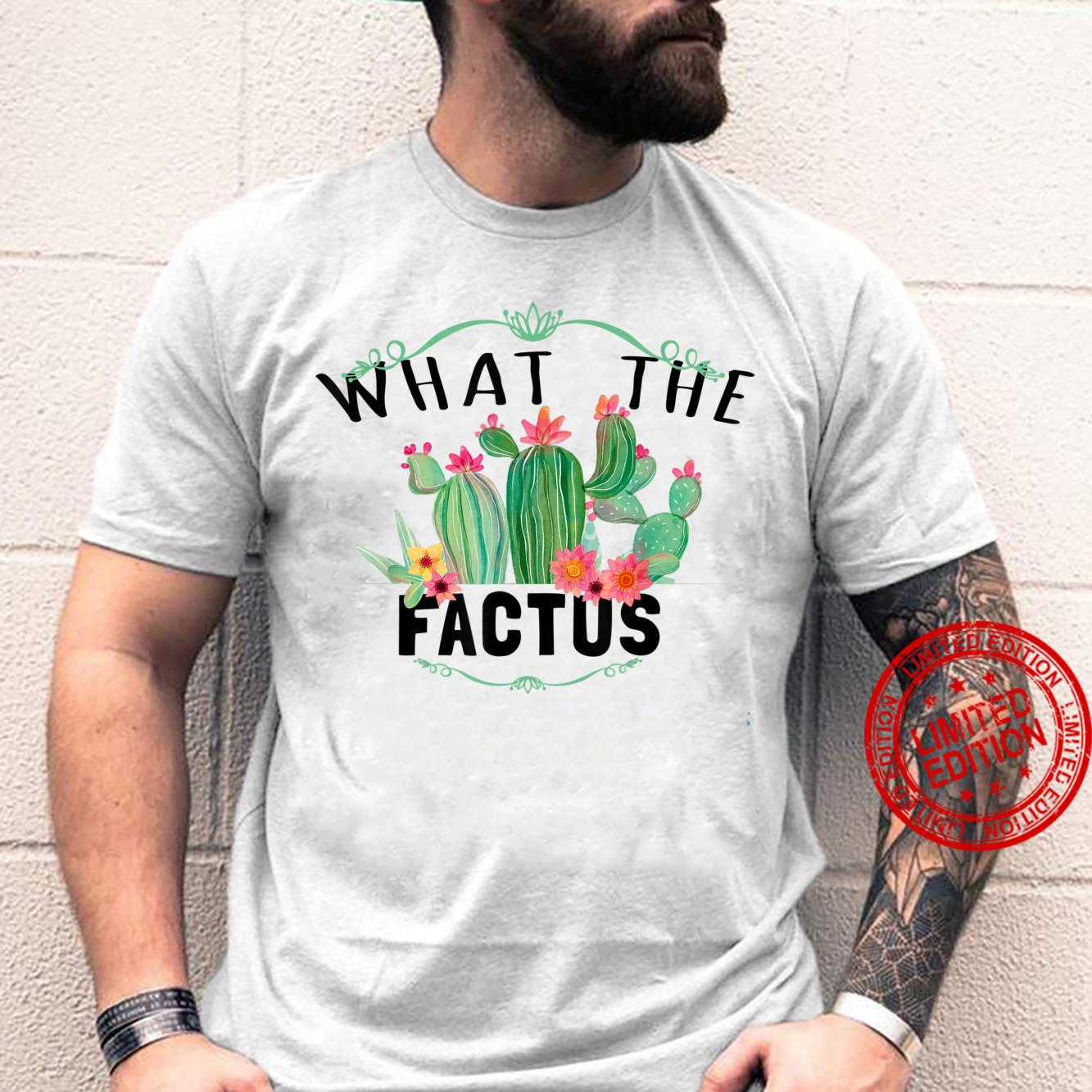 What the Factus Cactus Succulents Plants Gardening Gardener Shirt
