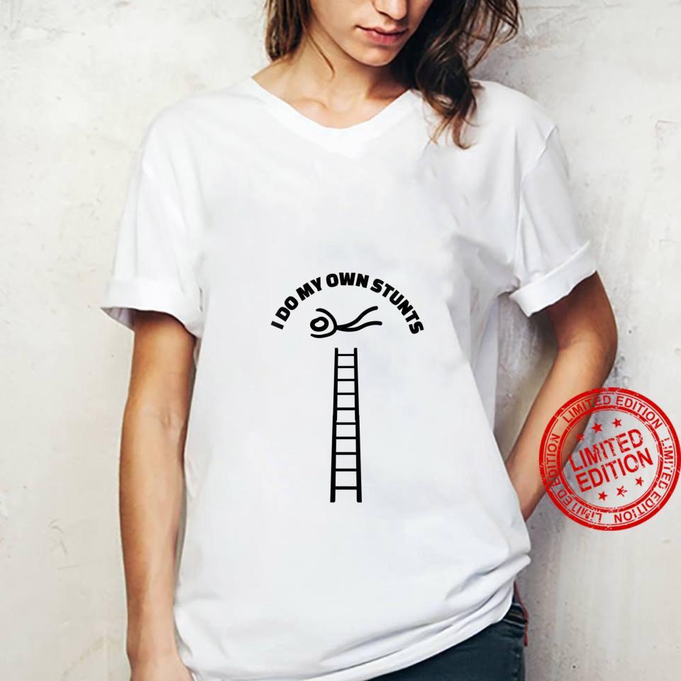 Womens Own Stunts Stuntman Falling off Ladder Design Shirt ladies tee