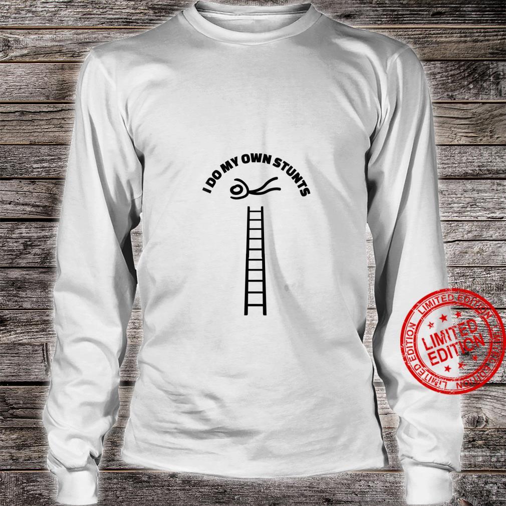 Womens Own Stunts Stuntman Falling off Ladder Design Shirt long sleeved