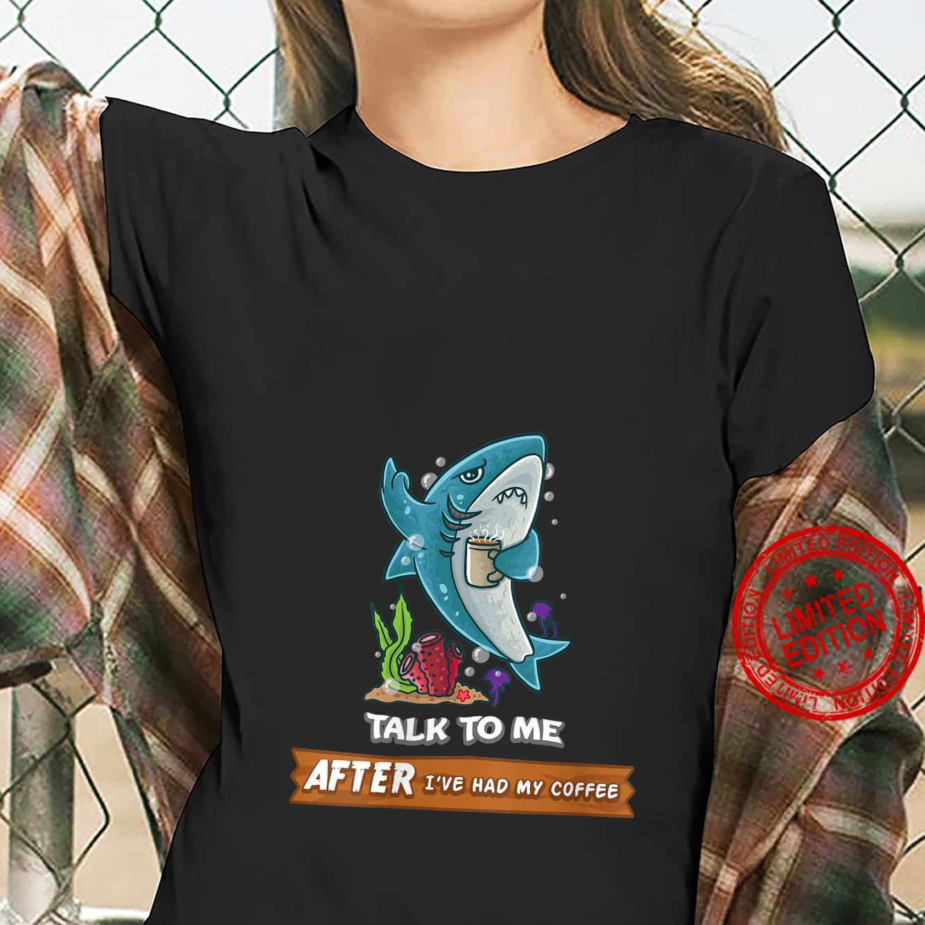 Womens Talk To Me After I've Had My Coffee Or Don't Shark Shirt ladies tee