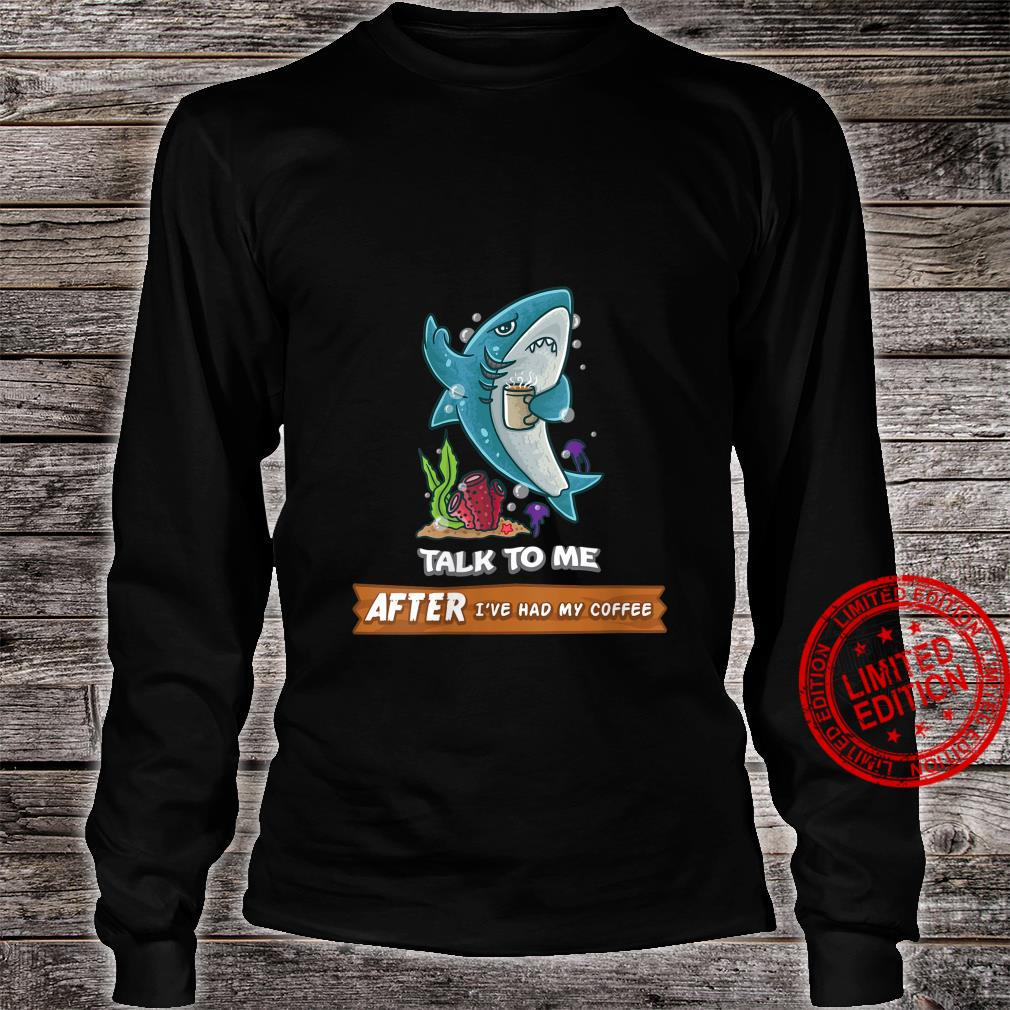 Womens Talk To Me After I've Had My Coffee Or Don't Shark Shirt long sleeved