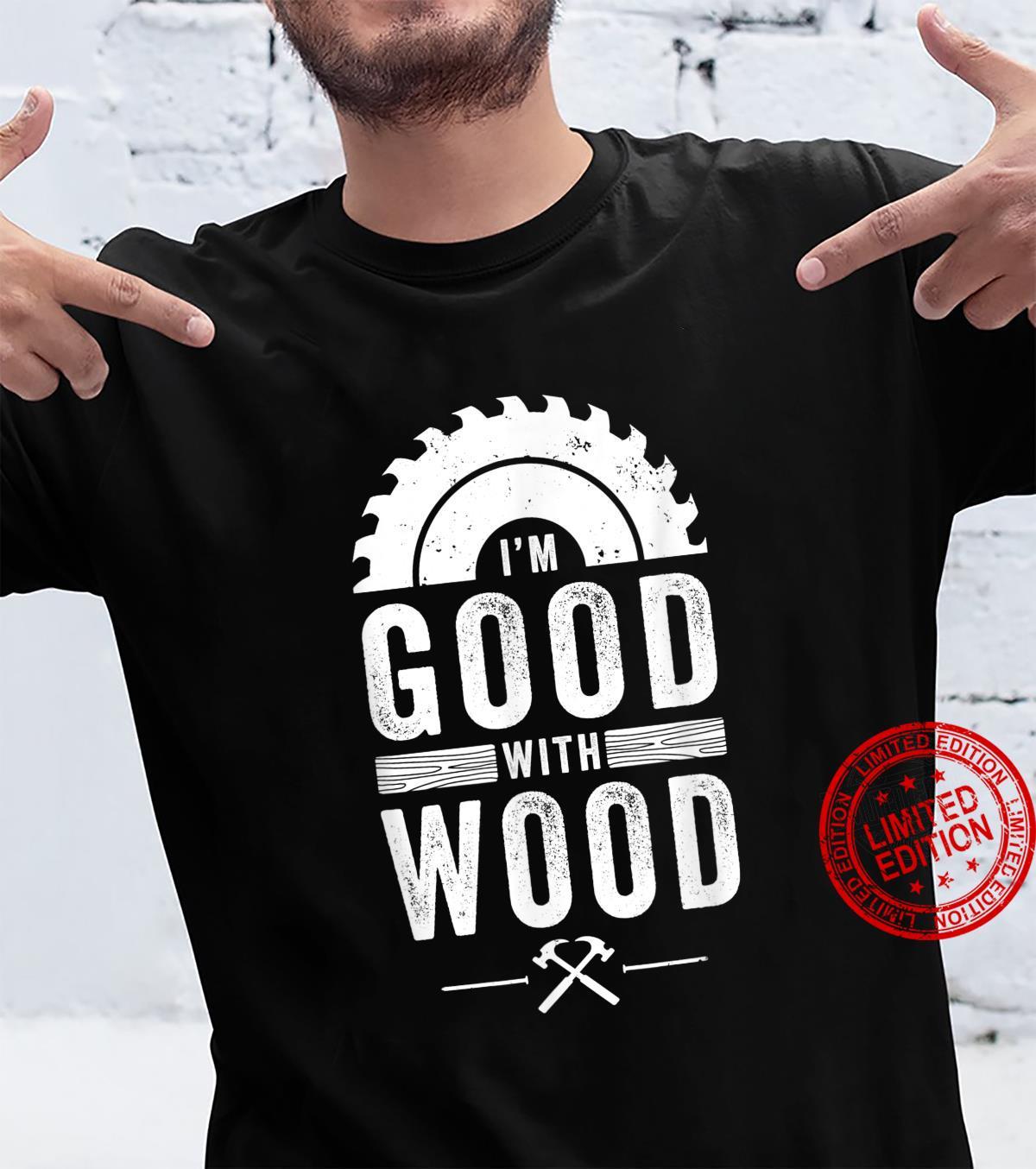 Woodworker Im Good With Wood Vintage Carpenter Shirt