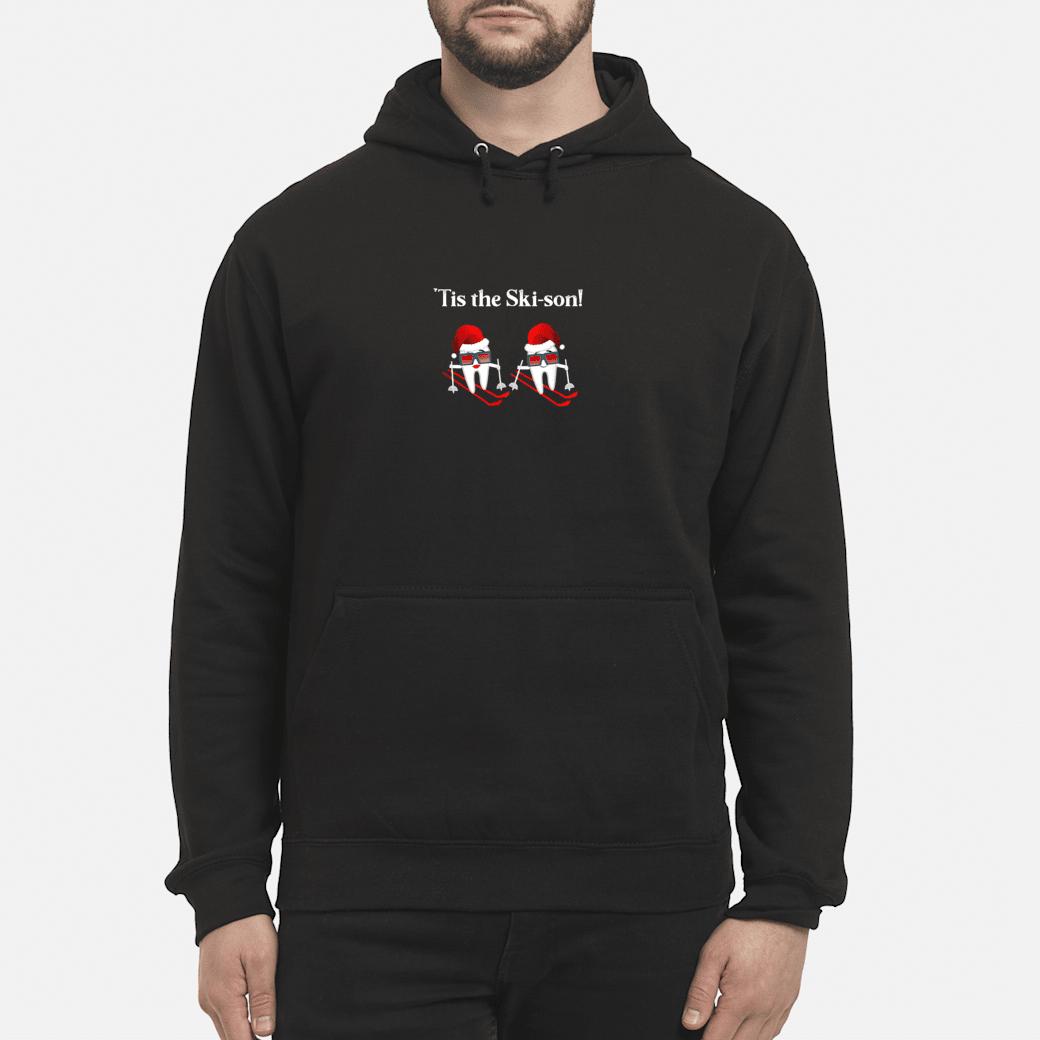 Dentist Christmas Ski Quote 'Tis the Skison Shirt hoodie