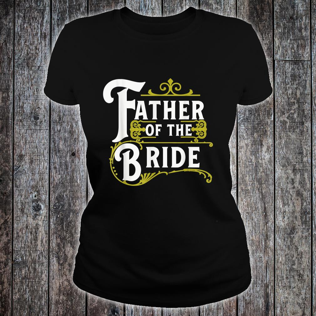 Father Of The Bride Wedding Party Shirt ladies tee