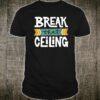 Feminist for and Girls Break That Ceiling Shirt