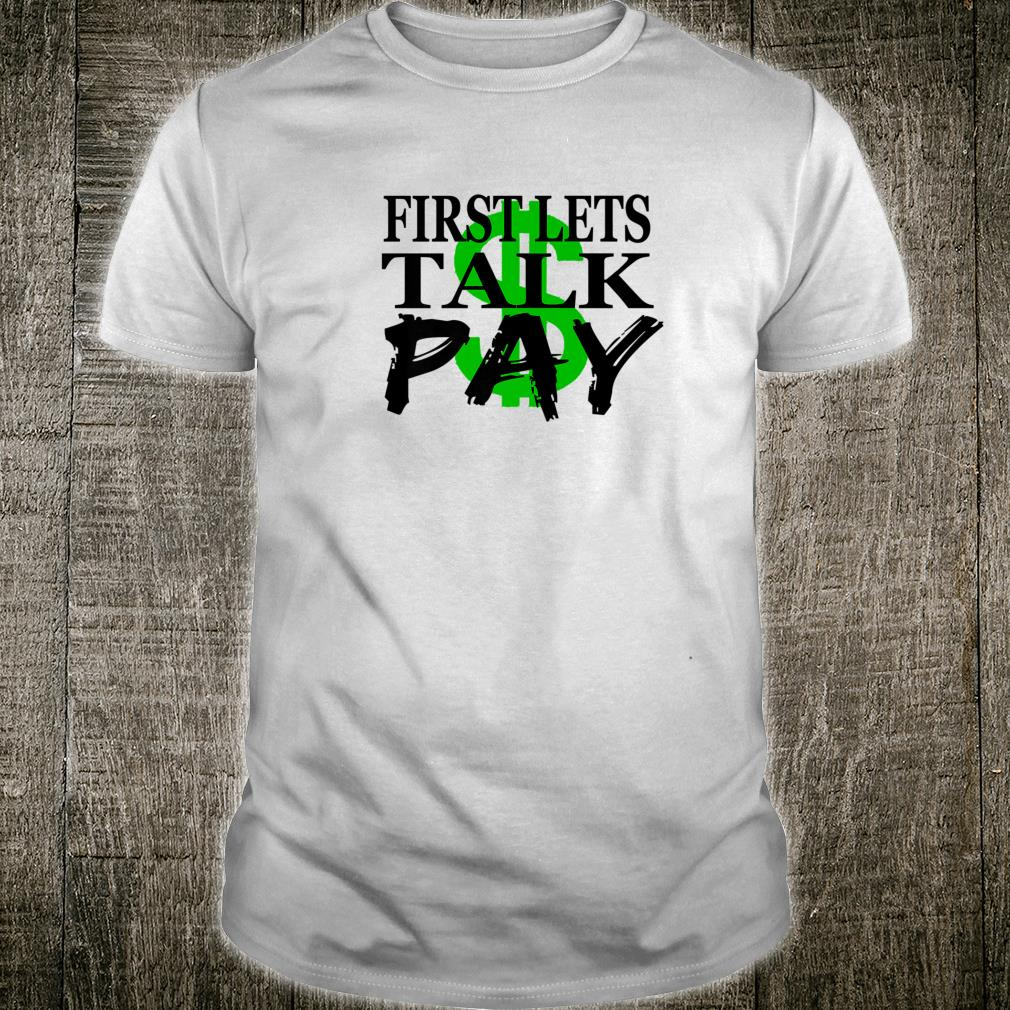 Firsts Let Talk Pay Shirt