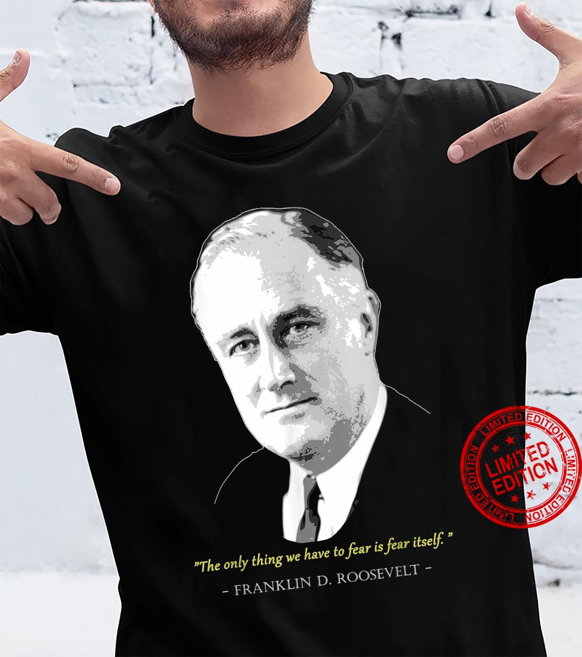 Franklin President D. Roosevelt Quote Shirt