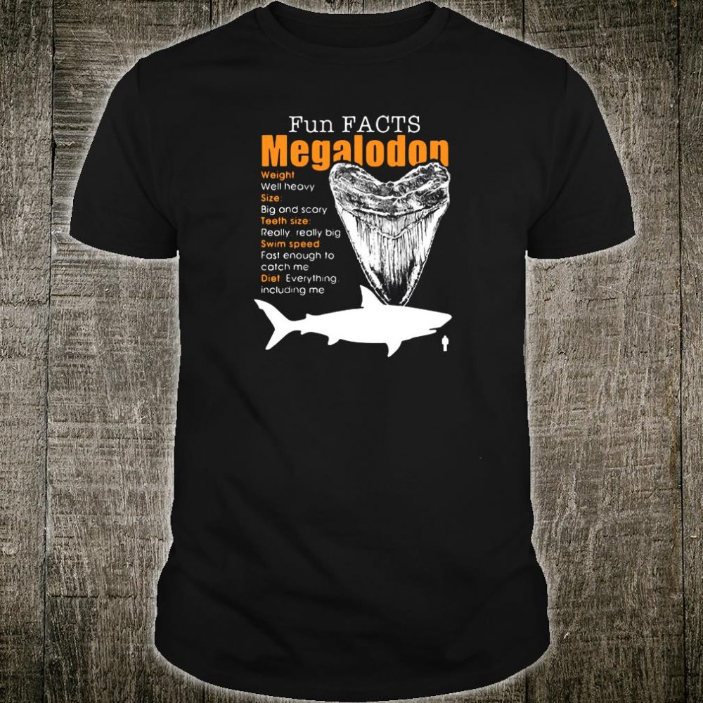 Fun fact megalodon weight well heavy size big and scary teeth size really really big shirt