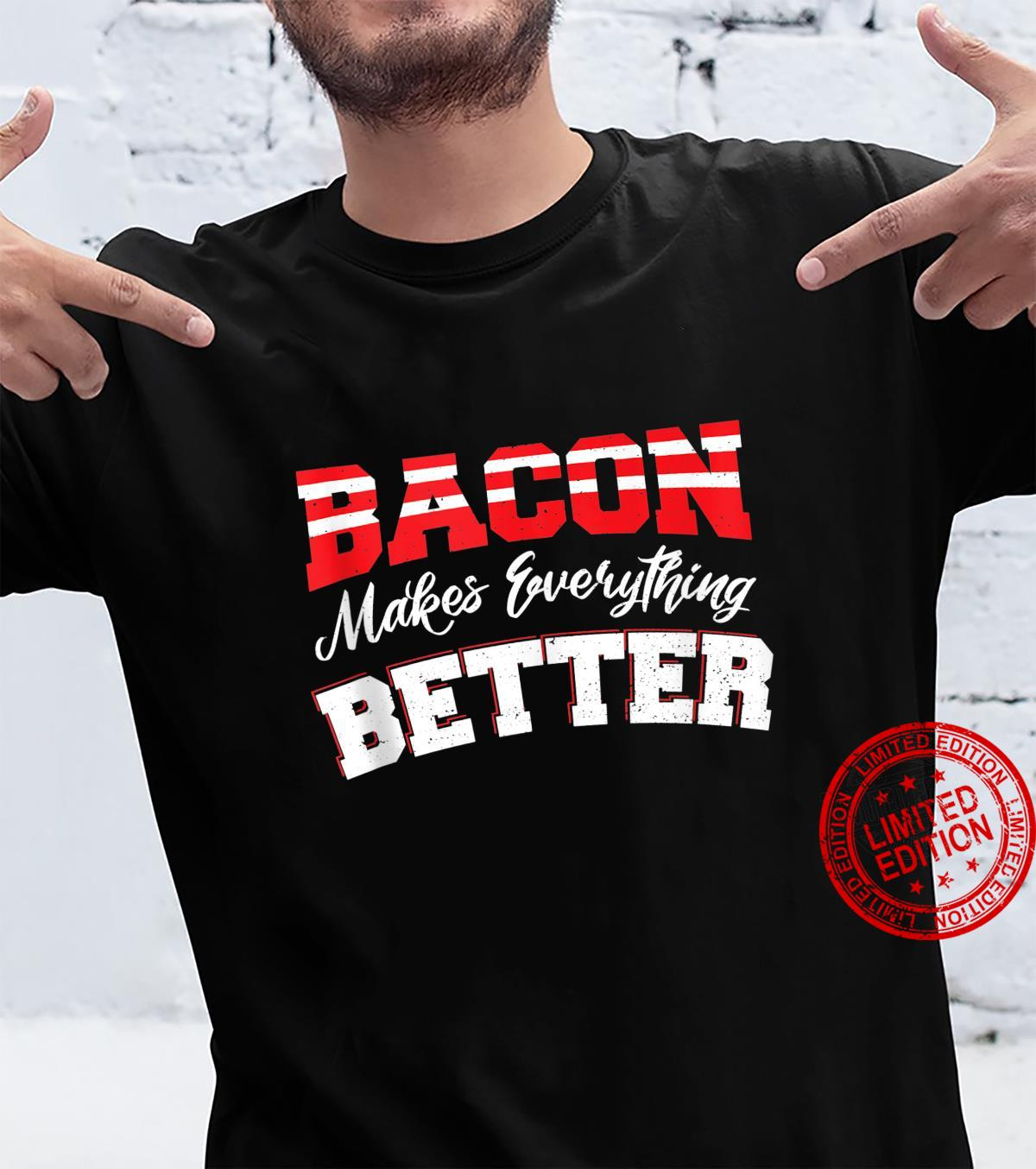 Funny Bacon Bacon Makes Everything Better Bacon Shirt