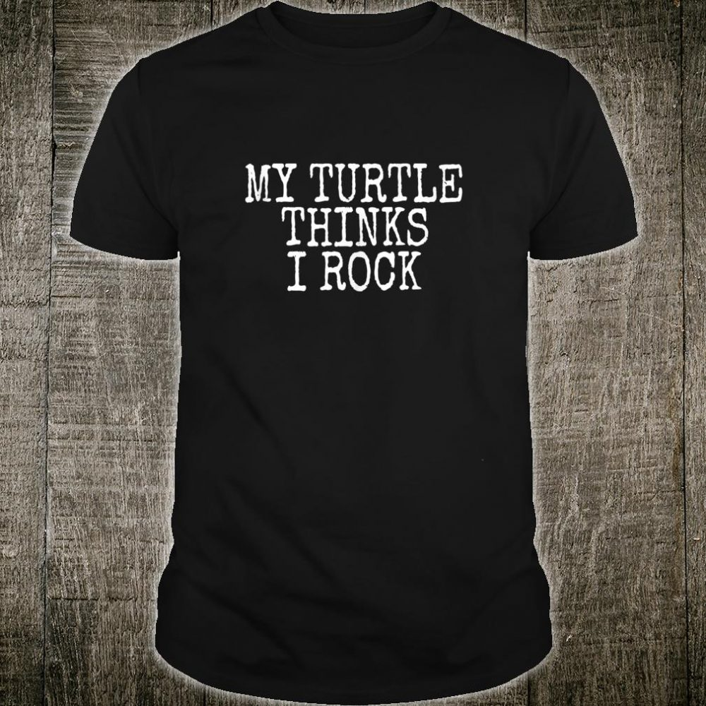 Funny Turtle My Turtle Thinks I Rock Shirt