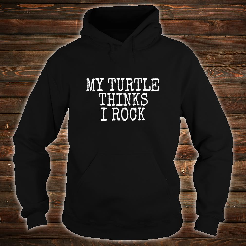 Funny Turtle My Turtle Thinks I Rock Shirt hoodie