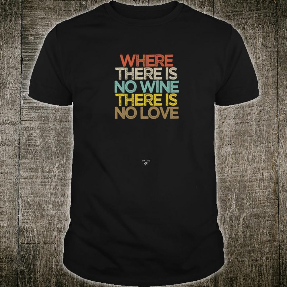 Funny Where there is no wine there is no love Saying Shirt