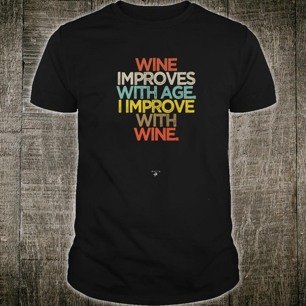 Funny Wine improves with age I improve with wine Saying Shirt
