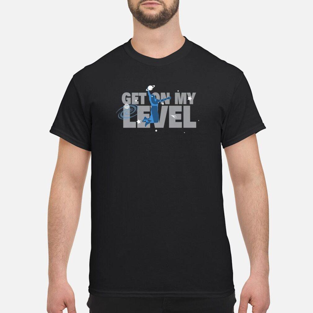 Get On My Level Shirt