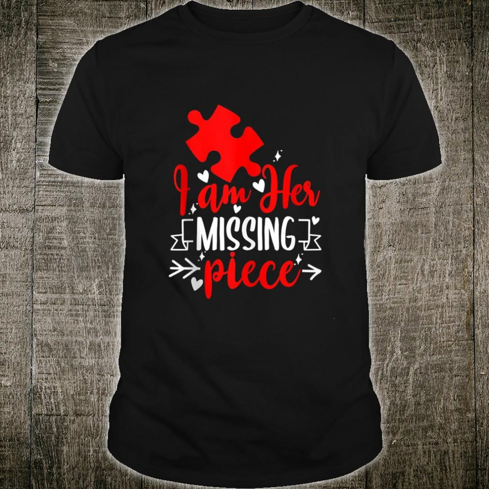 Guys I Am Her Missing Piece Couples Valentines Day Shirt