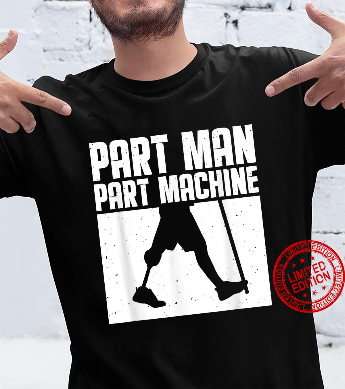 Handicapped Amputated Amputee Disabled Part Man Part Machine Shirt