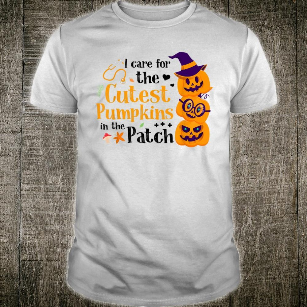 I Care For The Cutest Pumpkin In The Patch Nurse Halloween Shirt