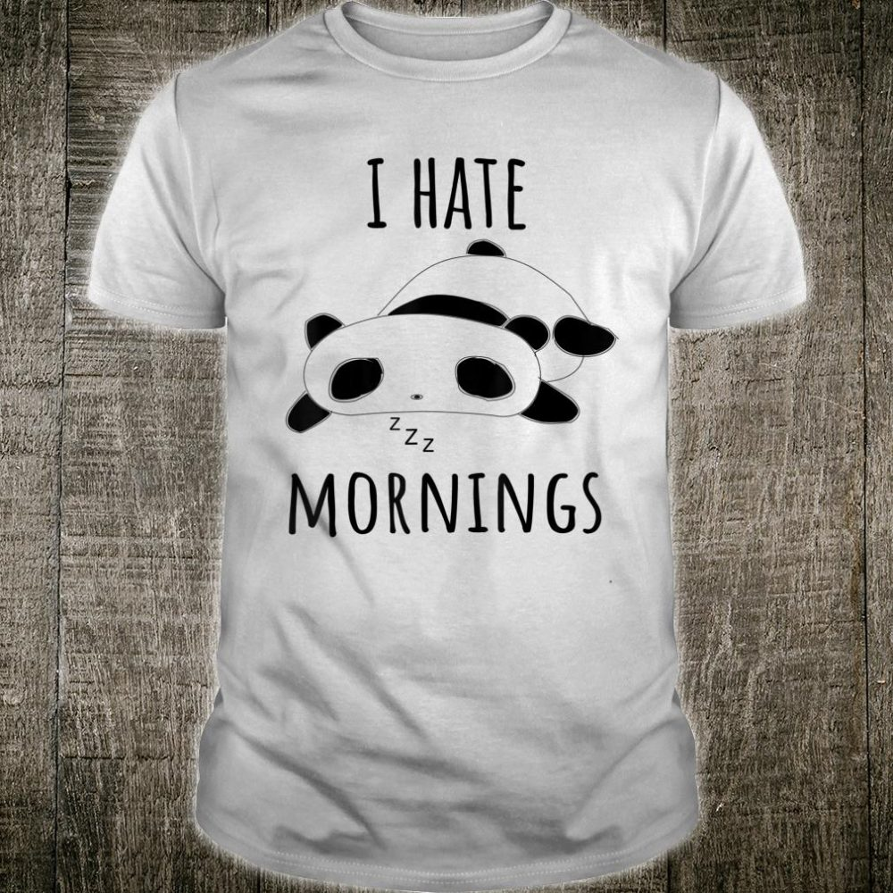 I Hate Mornings Panda Bear Shirt