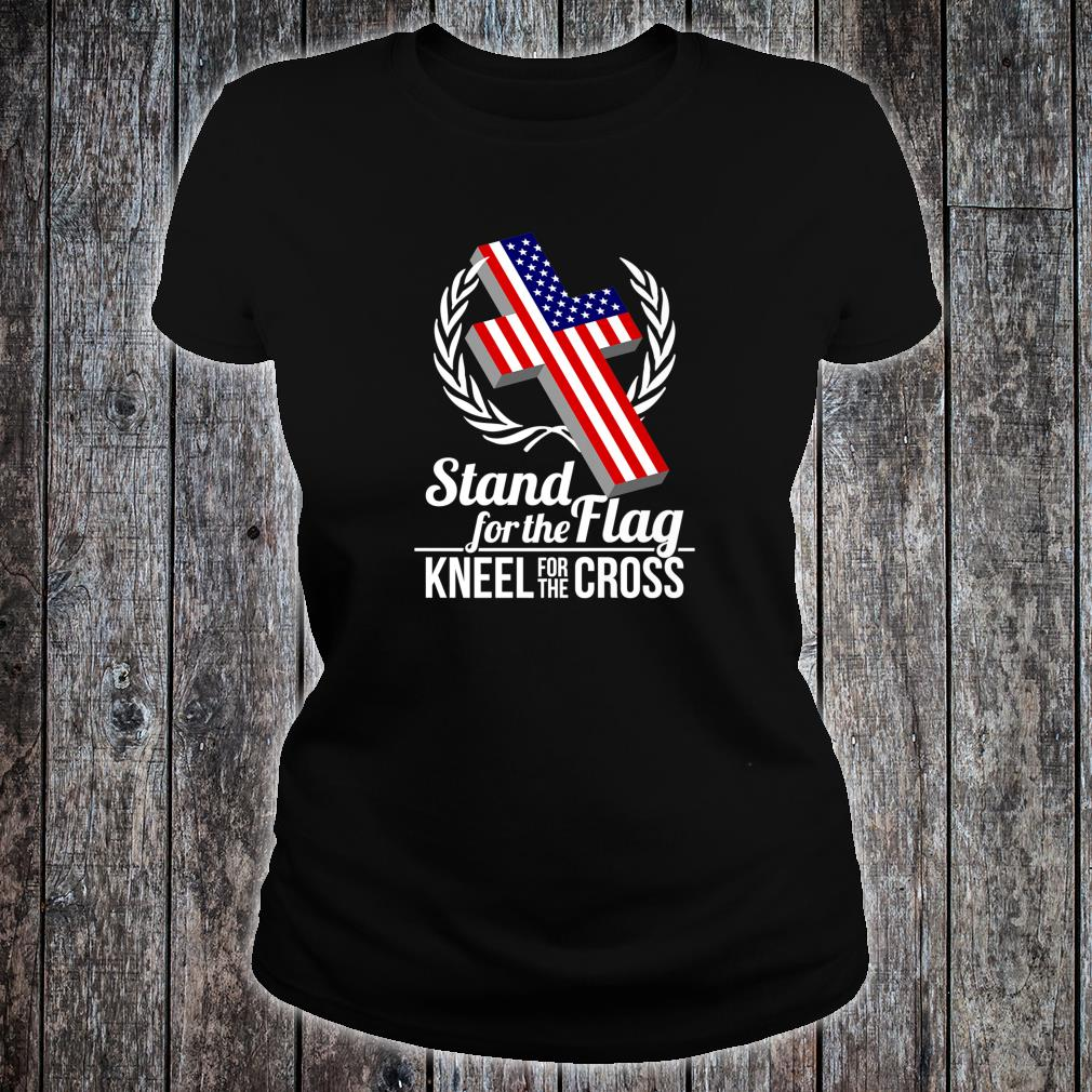 I Stand For The Flag And Kneel For The Cross Shirt ladies tee