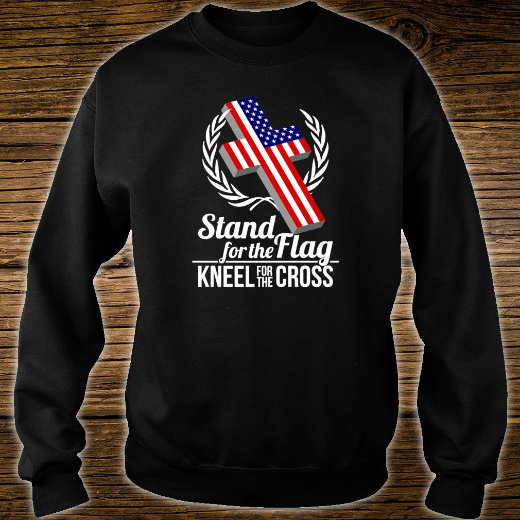 I Stand For The Flag And Kneel For The Cross Shirt sweater
