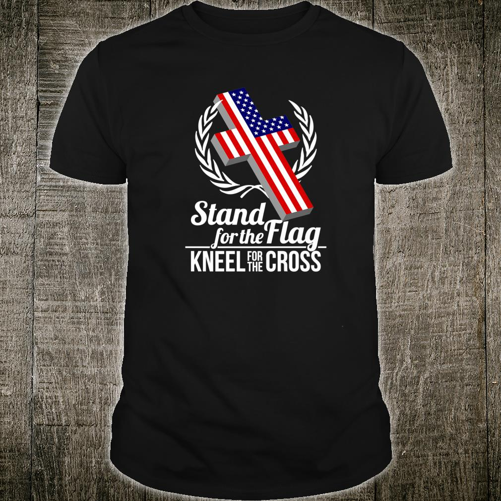 I Stand For The Flag And Kneel For The Cross Shirt