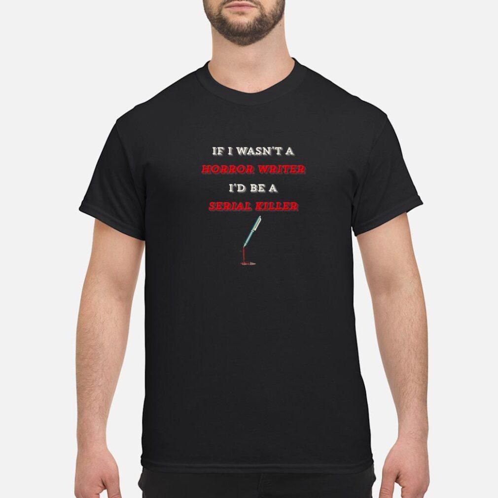 If I Wasn't A Horror Writer I'd Be A Serial Killer Shirt