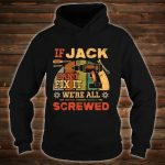 If Jack Can't Fix it We're All Screwed Vintage Shirt hoodie