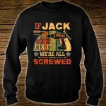 If Jack Can't Fix it We're All Screwed Vintage Shirt sweater