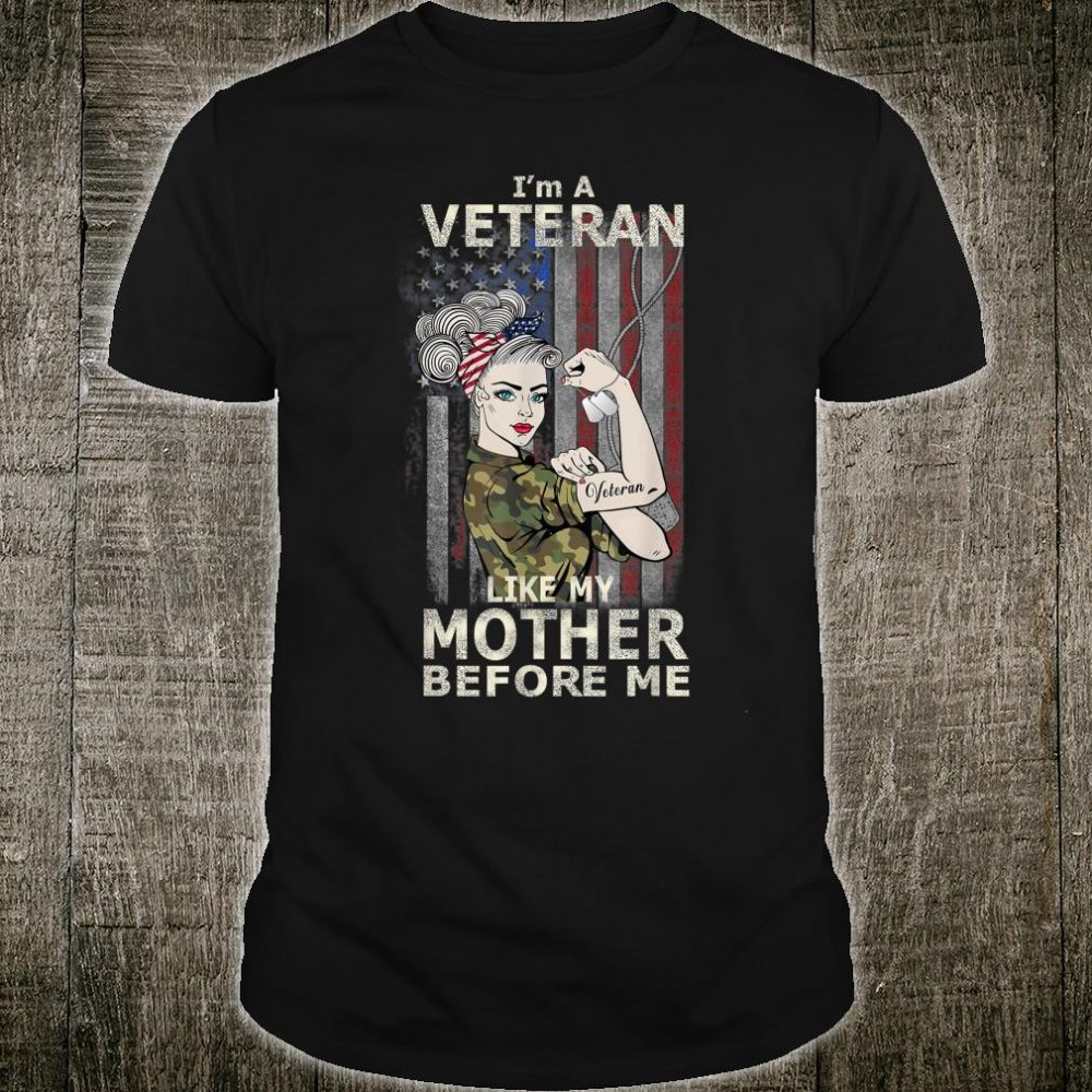I'm A Veteran Like My Mother Before Me, U.S. Veteran's Day Shirt