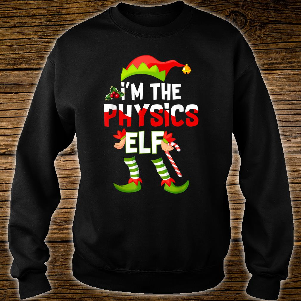 I'm The Physics Elf Christmas Matching Pajamas Shirt Shirt sweater