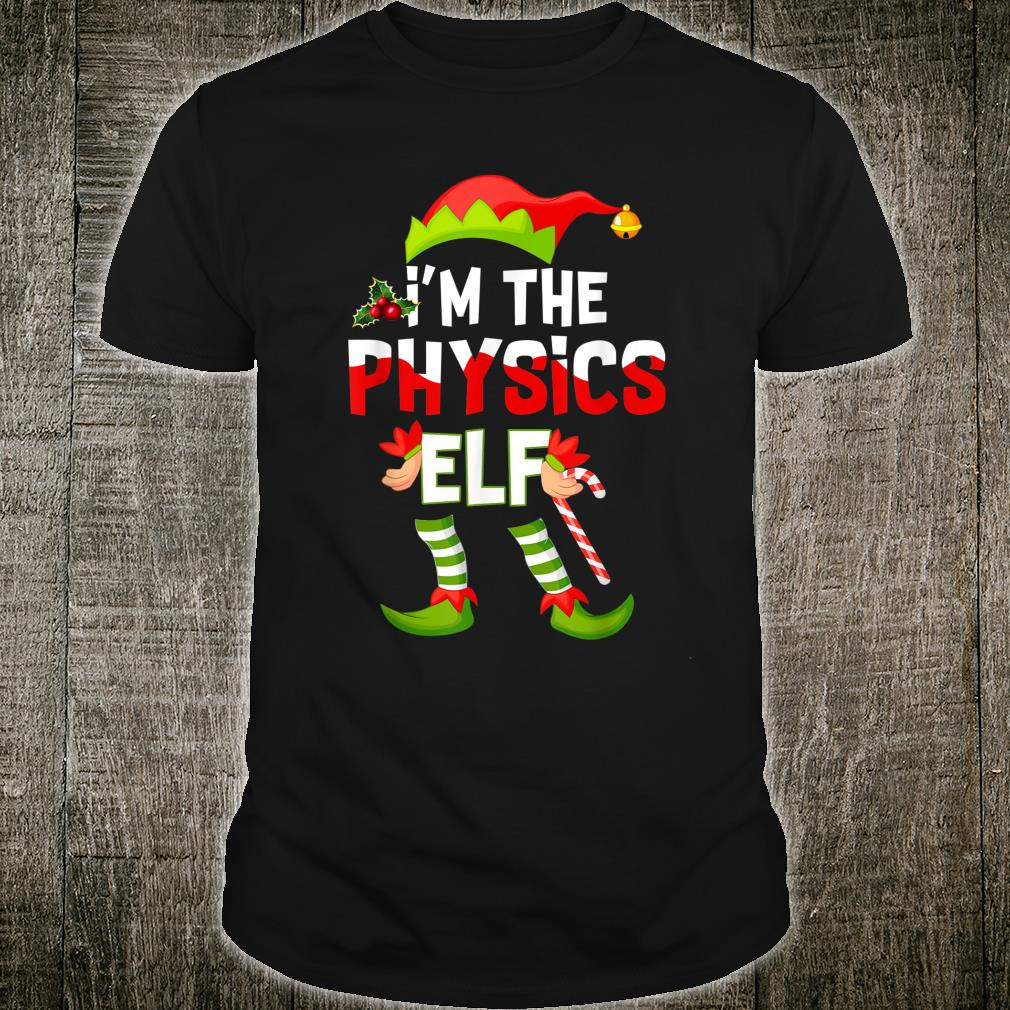 I'm The Physics Elf Christmas Matching Pajamas Shirt Shirt