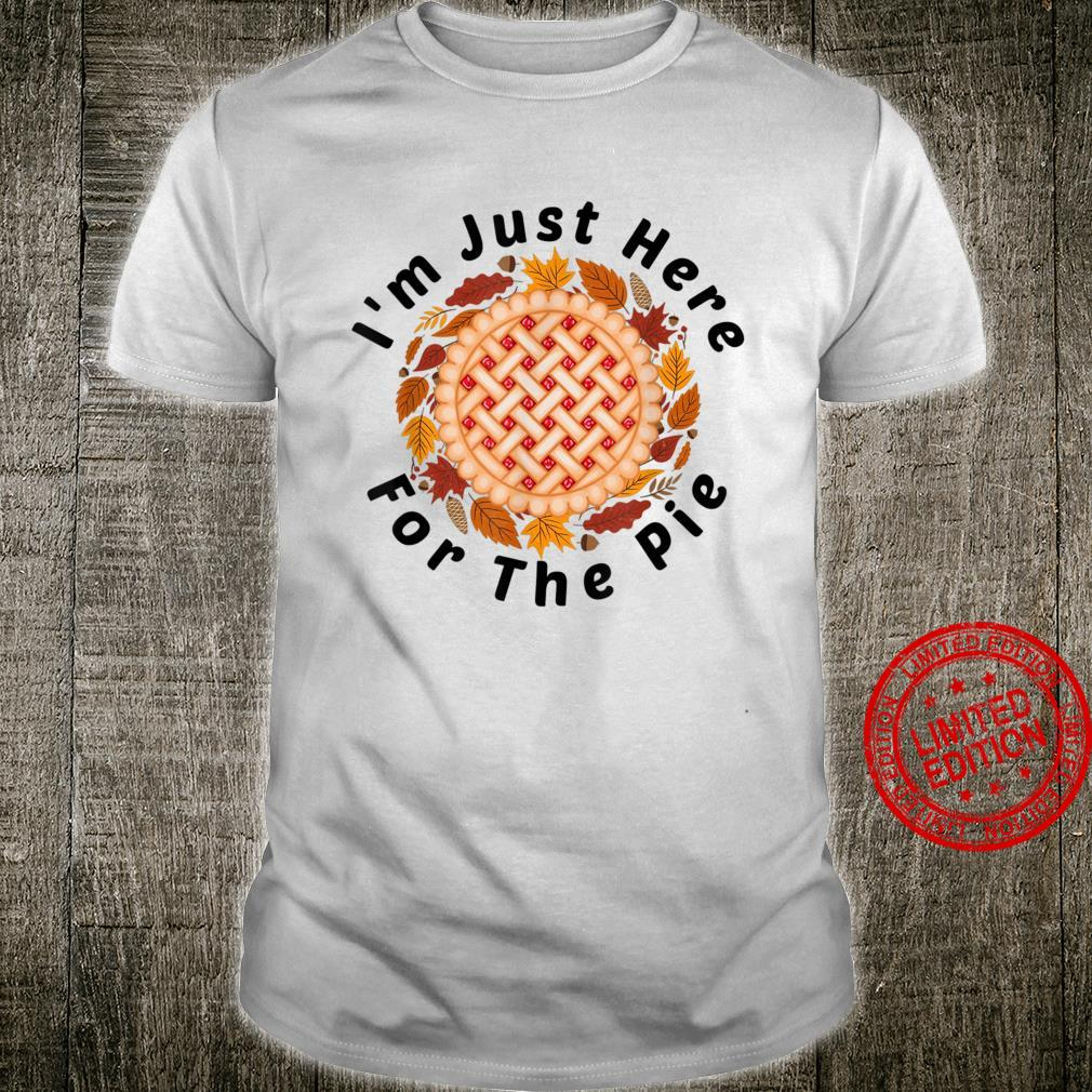 I'm just here for the Pie Thanksgiving 2020 Pie Shirt