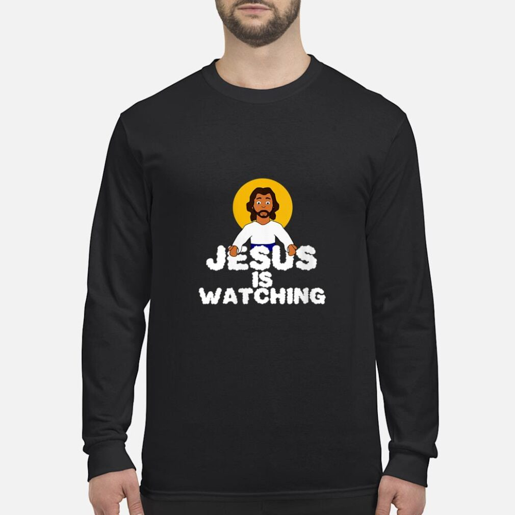 Jesus Is Watching Meme God Shirt long sleeved