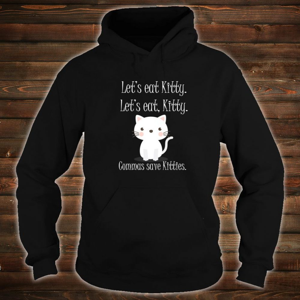 Let's Eat Kitty Grammar Saves Lives Cat Shirt hoodie
