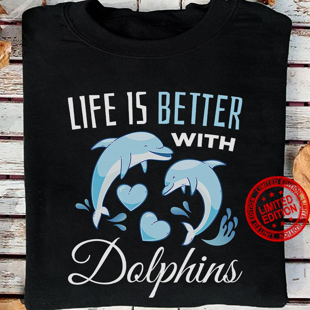Life Is Better WIth Dolphins Shirt