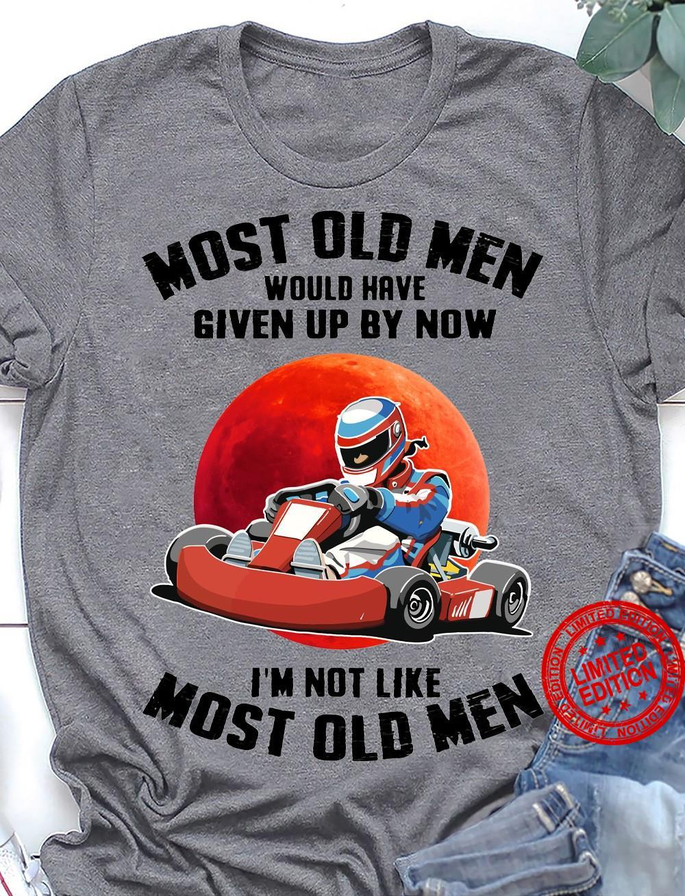 Most Old Men Would Have Given Up By Now Shirt